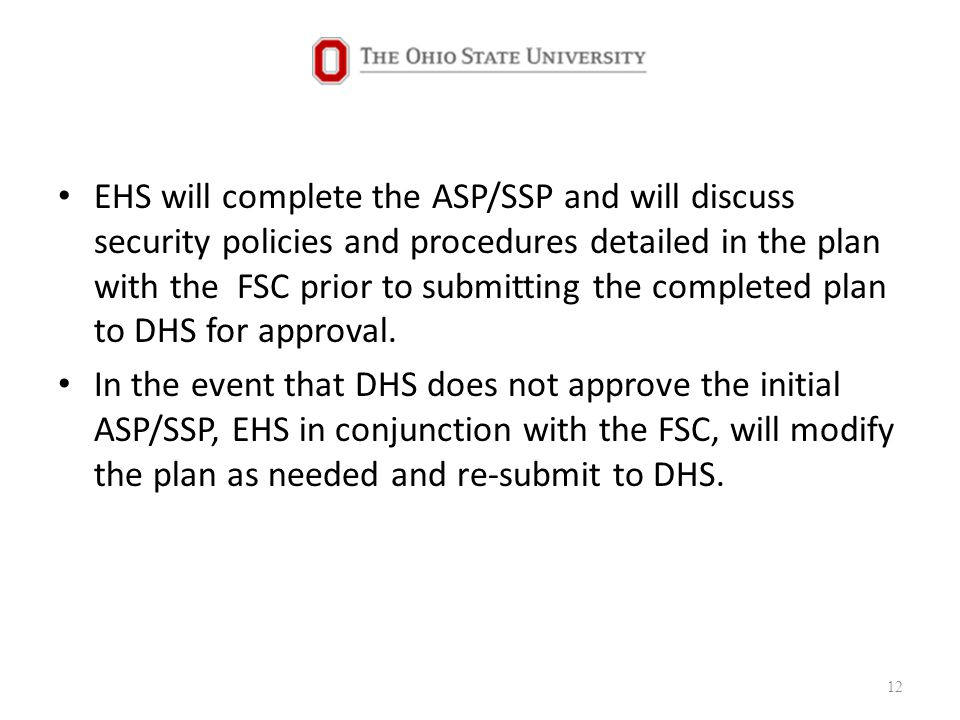EHS will complete the ASP/SSP and will discuss security policies and procedures detailed in the plan with the FSC prior to submitting the completed plan to DHS for approval.
