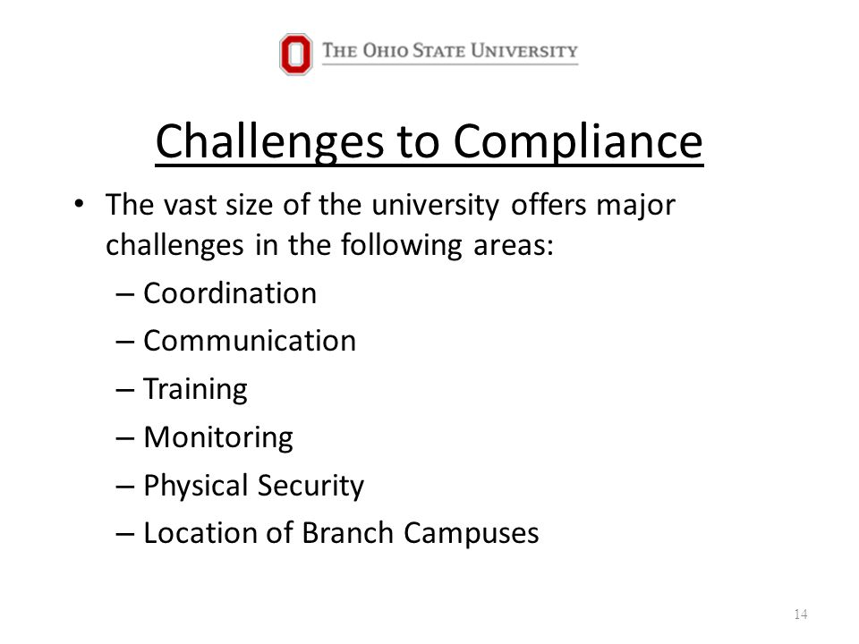Challenges to Compliance The vast size of the university offers major challenges in the following areas: – Coordination – Communication – Training – Monitoring – Physical Security – Location of Branch Campuses 14