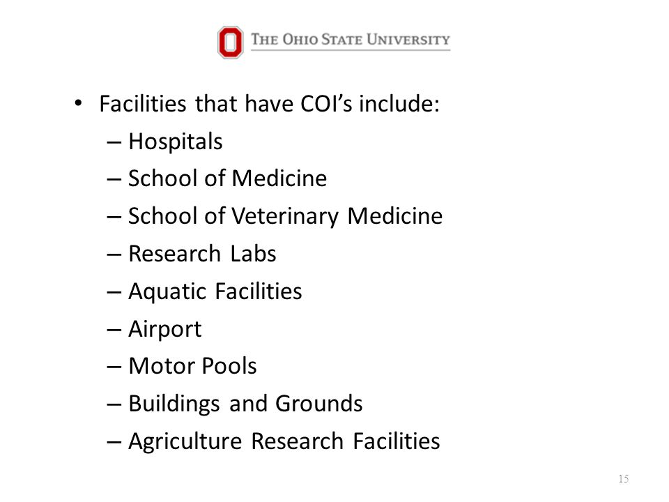 Facilities that have COI's include: – Hospitals – School of Medicine – School of Veterinary Medicine – Research Labs – Aquatic Facilities – Airport – Motor Pools – Buildings and Grounds – Agriculture Research Facilities 15