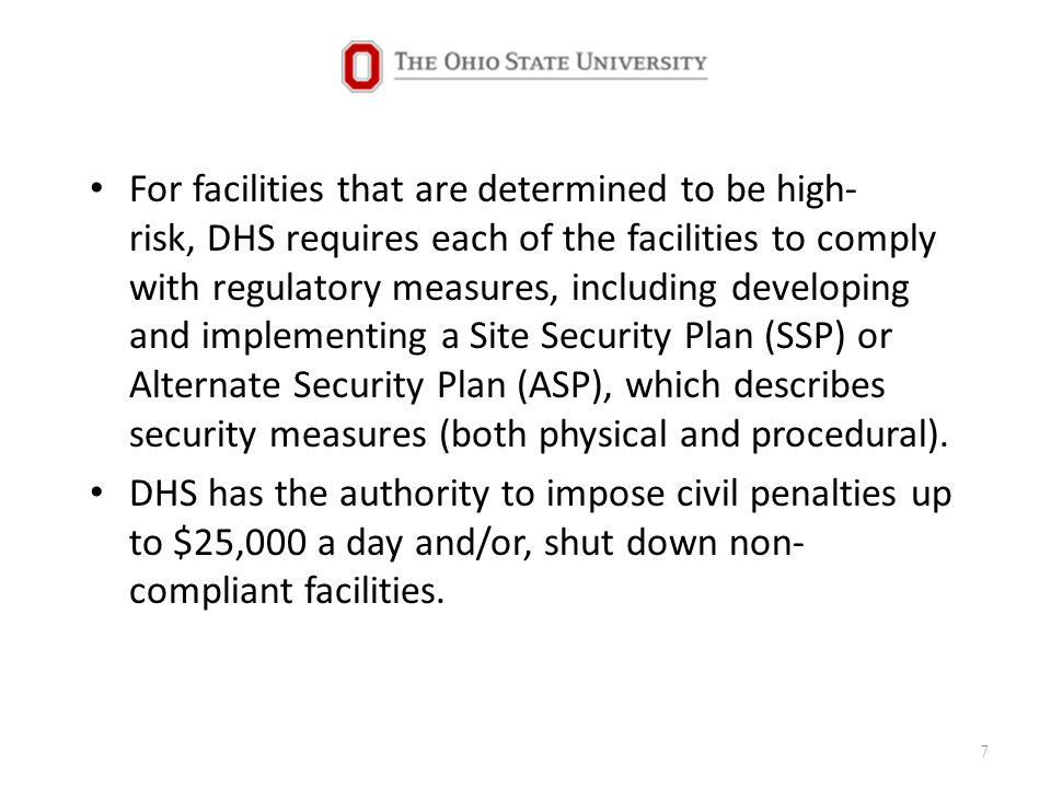 For facilities that are determined to be high- risk, DHS requires each of the facilities to comply with regulatory measures, including developing and implementing a Site Security Plan (SSP) or Alternate Security Plan (ASP), which describes security measures (both physical and procedural).