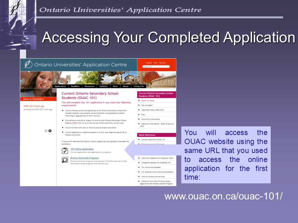 Accessing Your Completed Application www.ouac.on.ca/ouac-101/ You will access the OUAC website using the same URL that you used to access the online application for the first time: