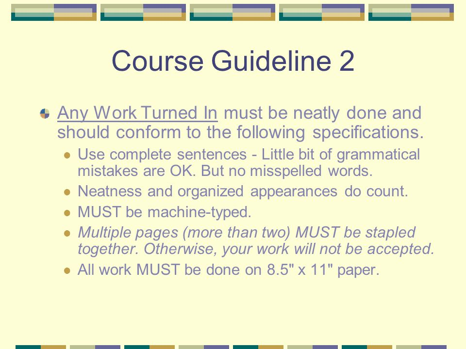 Course Guideline 2 Any Work Turned In must be neatly done and should conform to the following specifications.