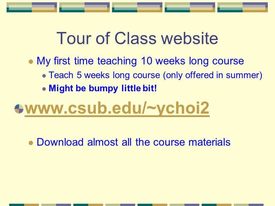 Tour of Class website My first time teaching 10 weeks long course Teach 5 weeks long course (only offered in summer) Might be bumpy little bit.
