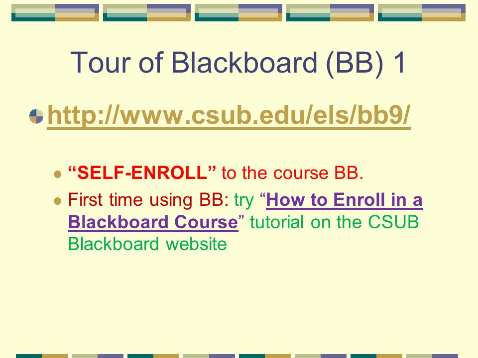 Tour of Blackboard (BB) 1 http://www.csub.edu/els/bb9/ SELF-ENROLL to the course BB.