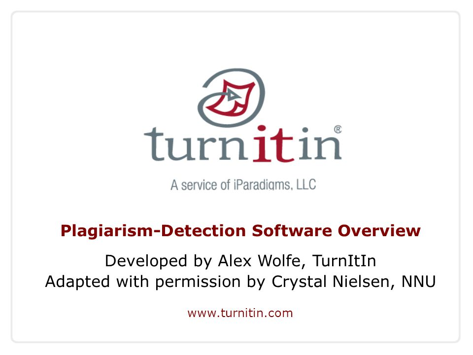 Plagiarism-Detection Software Overview Developed by Alex Wolfe, TurnItIn Adapted with permission by Crystal Nielsen, NNU www.turnitin.com