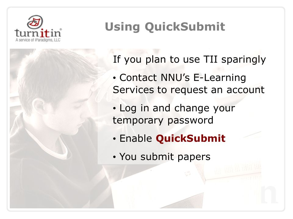 Using ANGEL In ANGEL, go to a course Content tab Create a TurnItIn Drop Box Use the Roster Sync feature Students submit papers