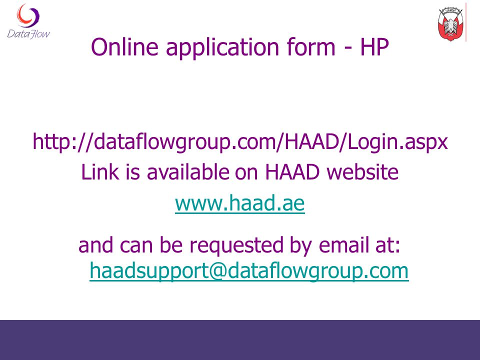 Online application form - HP http://dataflowgroup.com/HAAD/Login.aspx Link is available on HAAD website www.haad.ae and can be requested by email at: