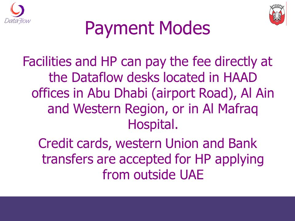 Payment Modes Facilities and HP can pay the fee directly at the Dataflow desks located in HAAD offices in Abu Dhabi (airport Road), Al Ain and Western