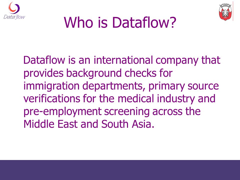 Who is Dataflow? Dataflow is an international company that provides background checks for immigration departments, primary source verifications for th