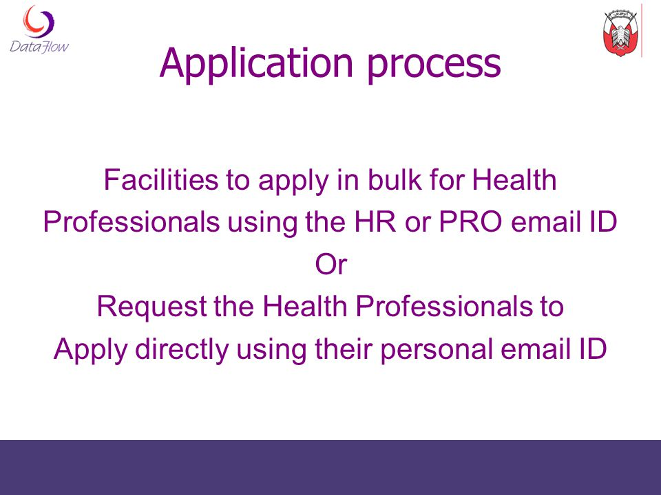 Application process Facilities to apply in bulk for Health Professionals using the HR or PRO email ID Or Request the Health Professionals to Apply dir