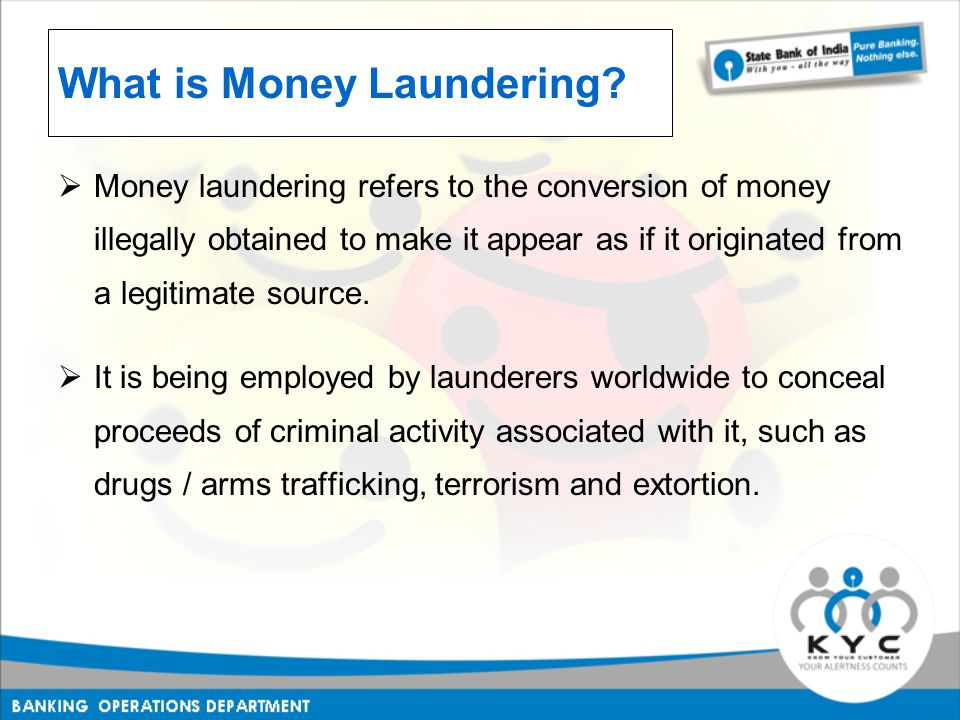 What is Money Laundering?  Money laundering refers to the conversion of money illegally obtained to make it appear as if it originated from a legitim