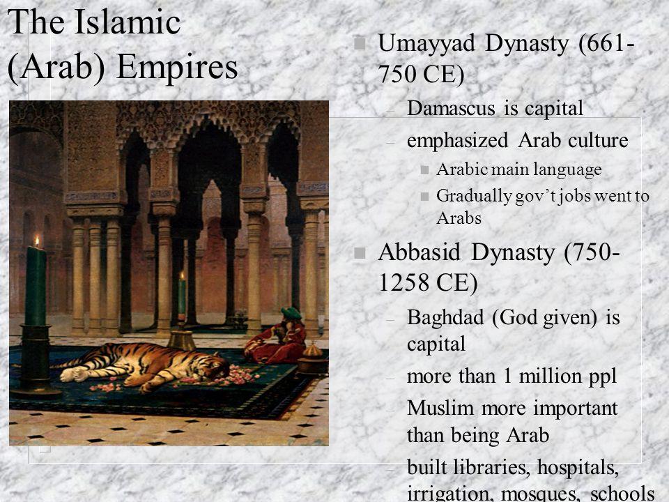 The Islamic (Arab) Empires n Umayyad Dynasty (661- 750 CE) – Damascus is capital – emphasized Arab culture n Arabic main language n Gradually gov't jo