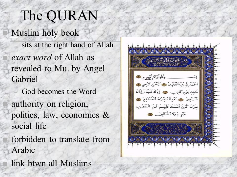 The QURAN n Muslim holy book – sits at the right hand of Allah n exact word of Allah as revealed to Mu.
