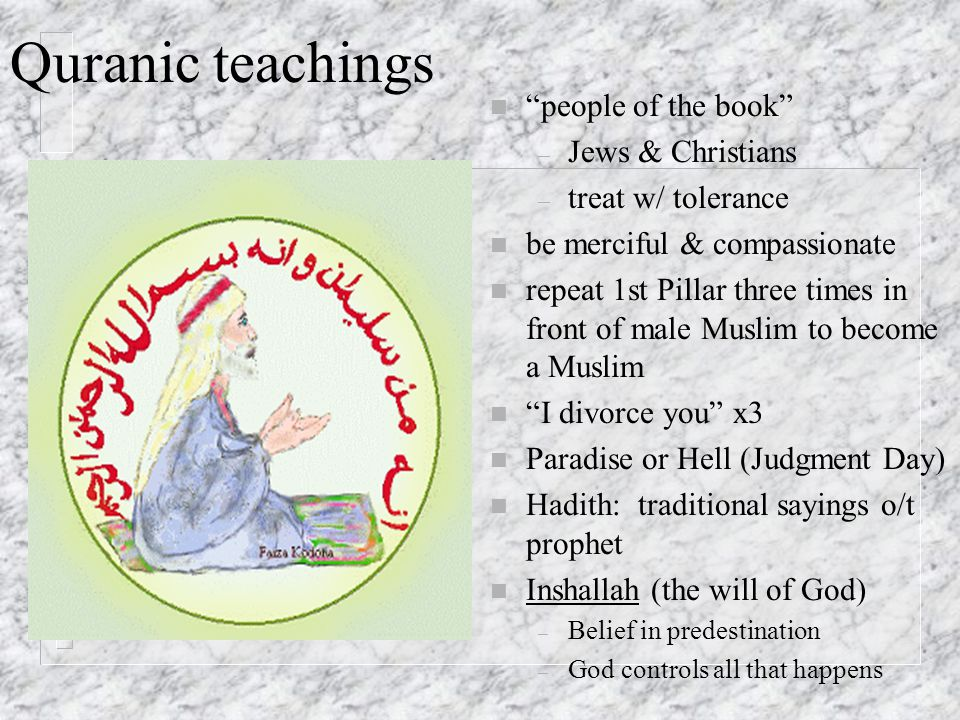 """Quranic teachings n """"people of the book"""" – Jews & Christians – treat w/ tolerance n be merciful & compassionate n repeat 1st Pillar three times in fro"""