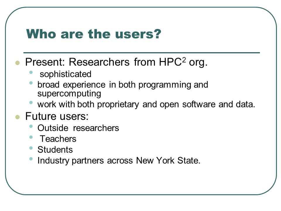 Who are the users.Present: Researchers from HPC 2 org.