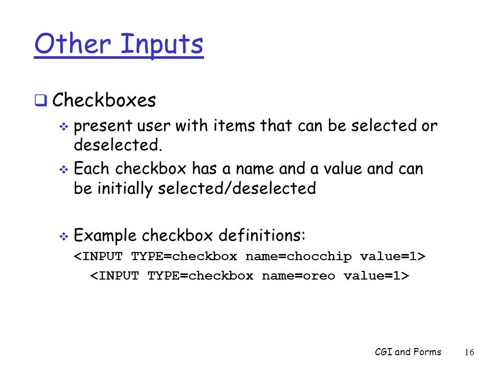 Other Inputs  Checkboxes  present user with items that can be selected or deselected.