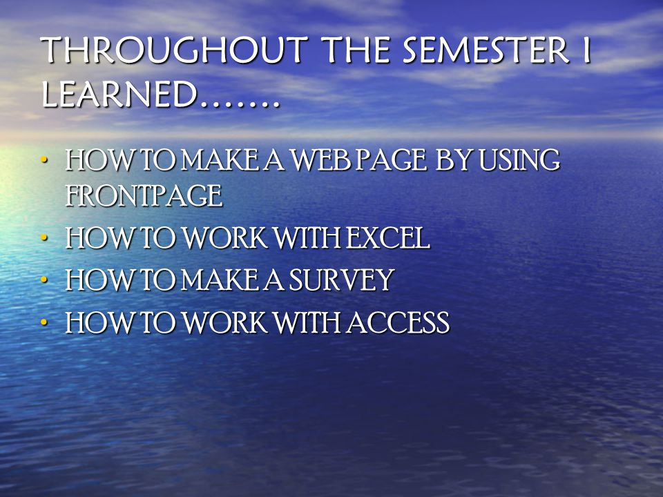 THROUGHOUT THE SEMESTER I LEARNED…….