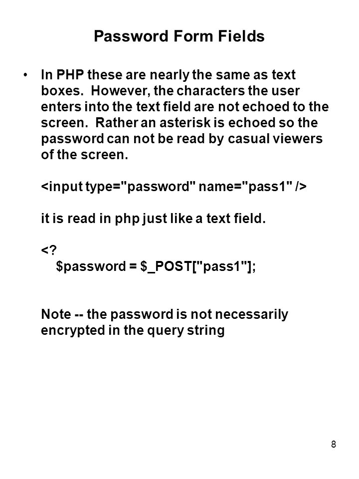 8 Password Form Fields In PHP these are nearly the same as text boxes.