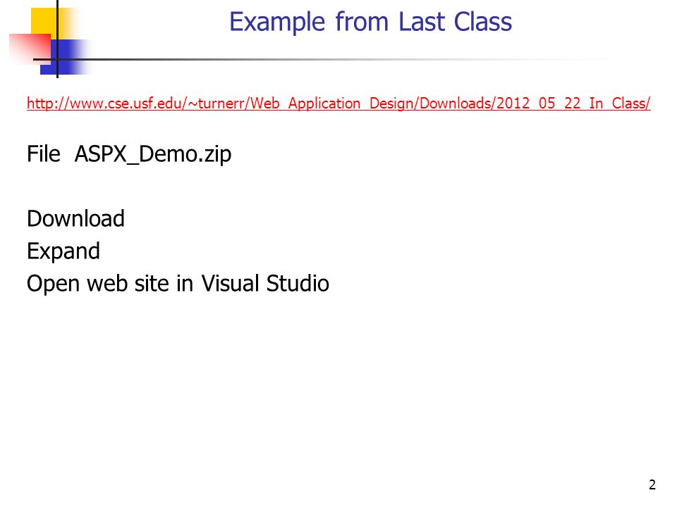 Example from Last Class http://www.cse.usf.edu/~turnerr/Web_Application_Design/Downloads/2012_05_22_In_Class/ File ASPX_Demo.zip Download Expand Open