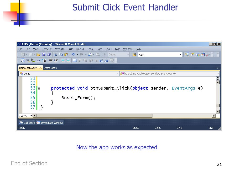 21 Submit Click Event Handler Now the app works as expected. End of Section