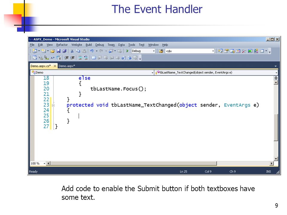 9 The Event Handler Add code to enable the Submit button if both textboxes have some text.