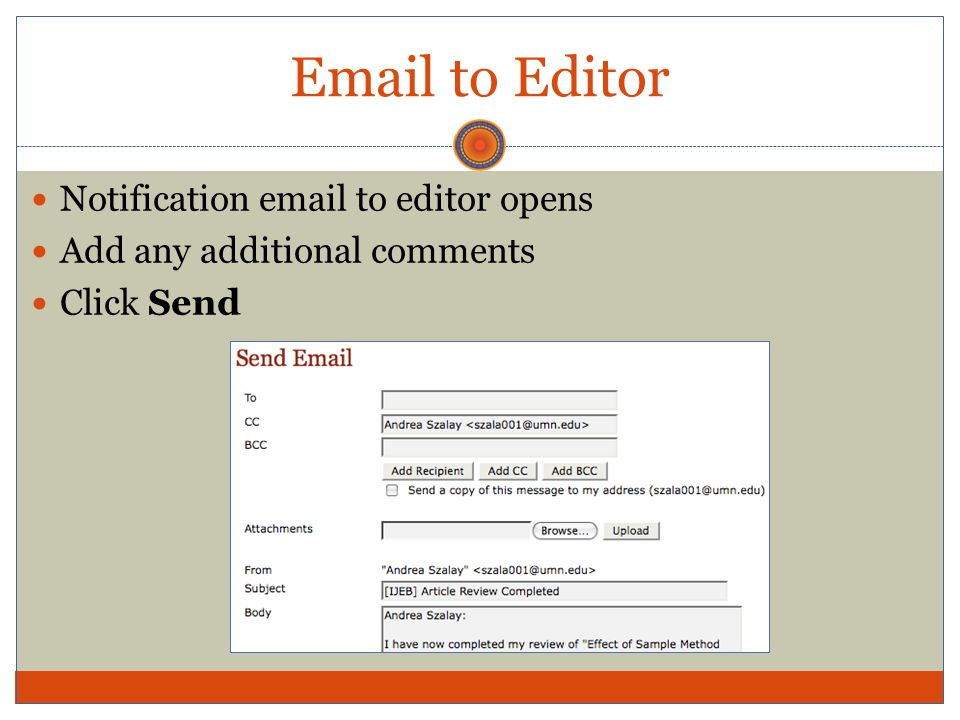Email to Editor Notification email to editor opens Add any additional comments Click Send
