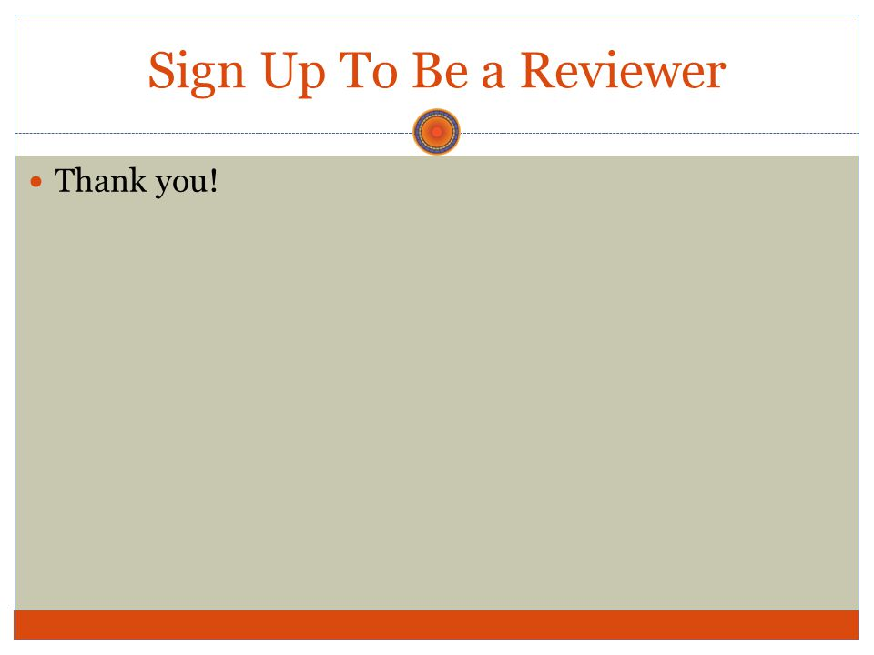 Sign Up To Be a Reviewer Thank you!