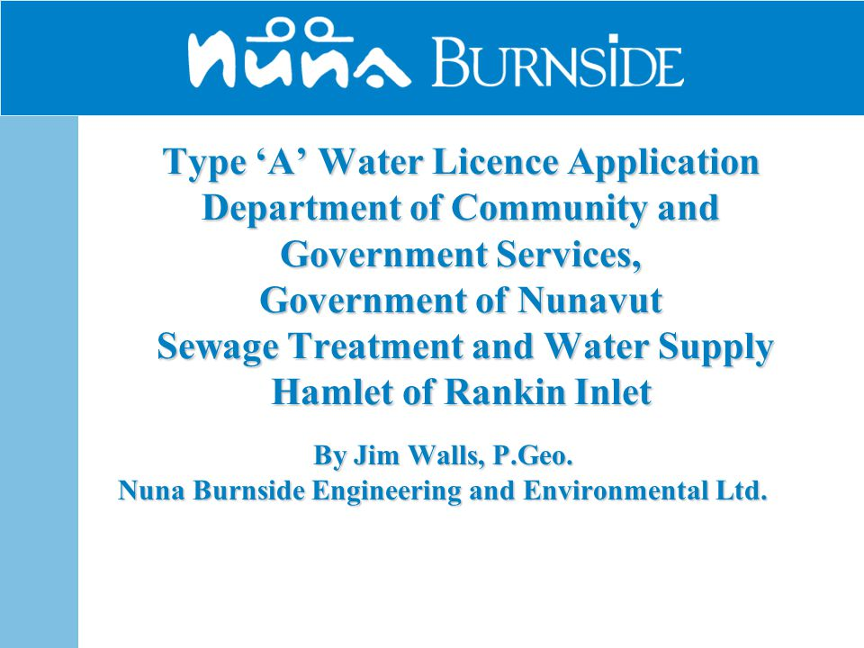 Type 'A' Water Licence Application Department of Community and Government Services, Government of Nunavut Sewage Treatment and Water Supply Hamlet of