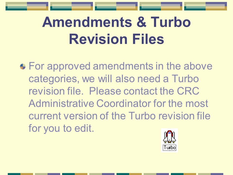 Amendments & Turbo Revision Files For approved amendments in the above categories, we will also need a Turbo revision file.
