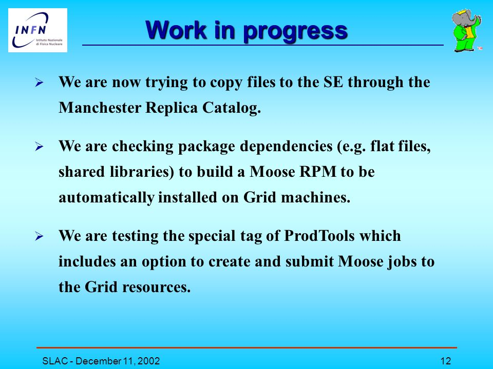 SLAC - December 11, 200212 Work in progress  We are now trying to copy files to the SE through the Manchester Replica Catalog.