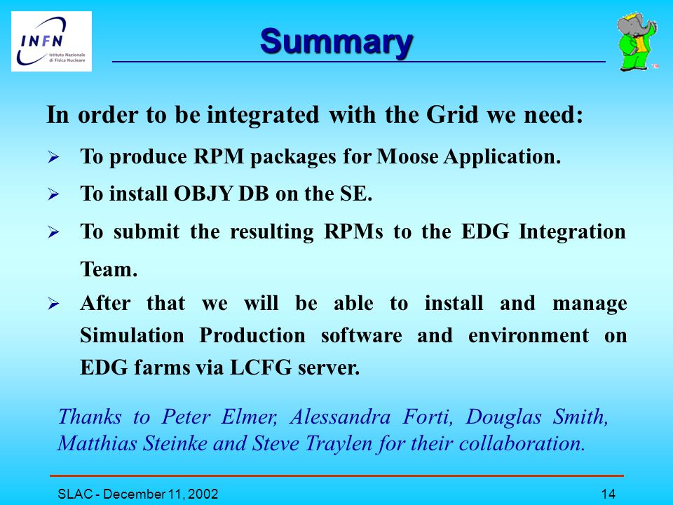 SLAC - December 11, 200214 Summary In order to be integrated with the Grid we need:  To produce RPM packages for Moose Application.