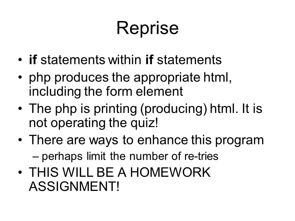 Reprise if statements within if statements php produces the appropriate html, including the form element The php is printing (producing) html.
