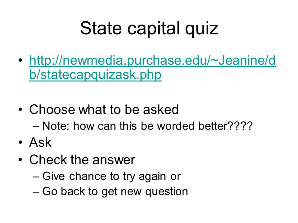 State capitals quiz Implementation: three php files.