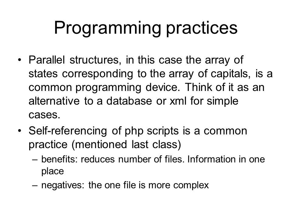 Programming practices Parallel structures, in this case the array of states corresponding to the array of capitals, is a common programming device.