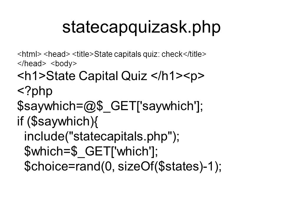 if ($which== state ) { $state = $states[$choice]; print( What is the capital of $state.