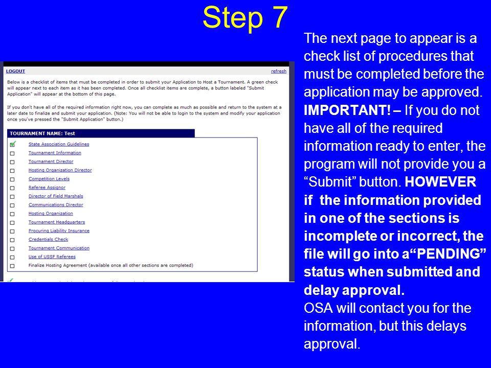 Step 12 – part d Minimum number of games: 3 is the normal response Entry fee: determined by hosting organization Bond: determined by hosting organization Before submitting this section of the application, refer to the printed copy of the Tournament Application Procedures for limits on roster size, guest players, guest players, etc.