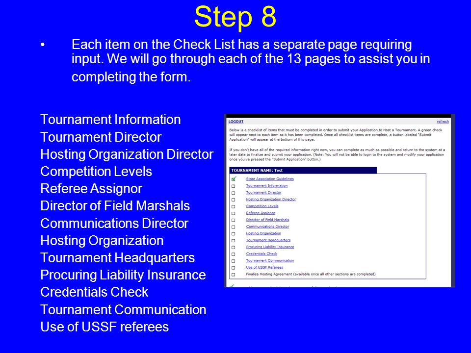 Step 9 Tournament Information Complete the information fields on hosting organization, location of the tournament, dates of the tournament, deadline, and expected number of teams.