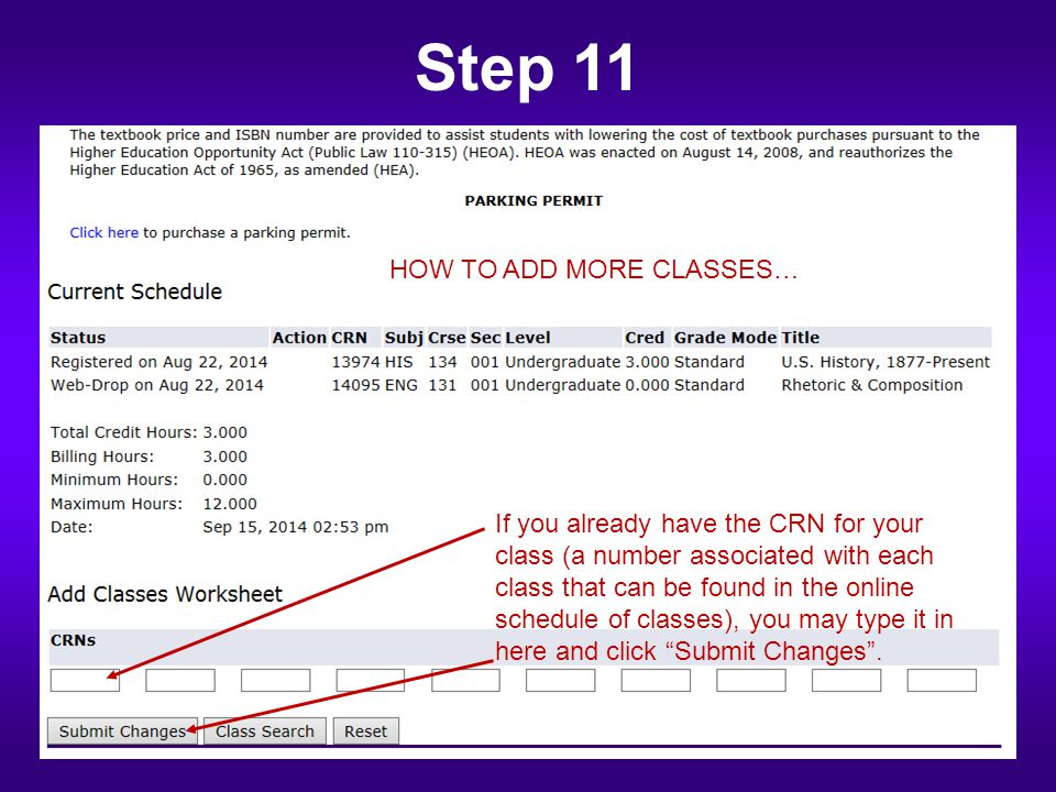 Step 11 If you already have the CRN for your class (a number associated with each class that can be found in the online schedule of classes), you may type it in here and click Submit Changes .
