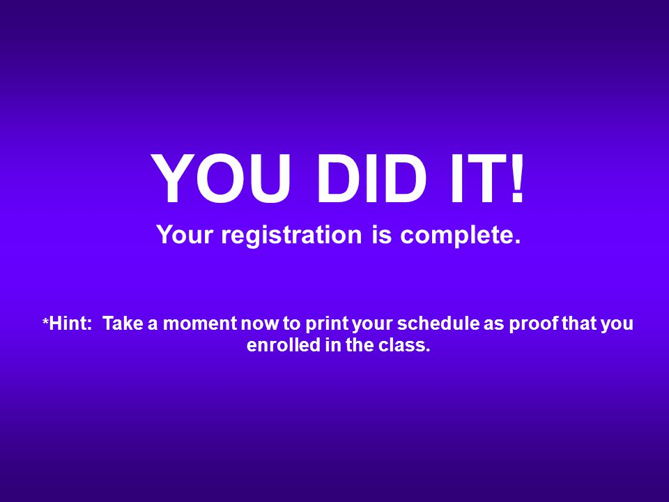 YOU DID IT. Your registration is complete.