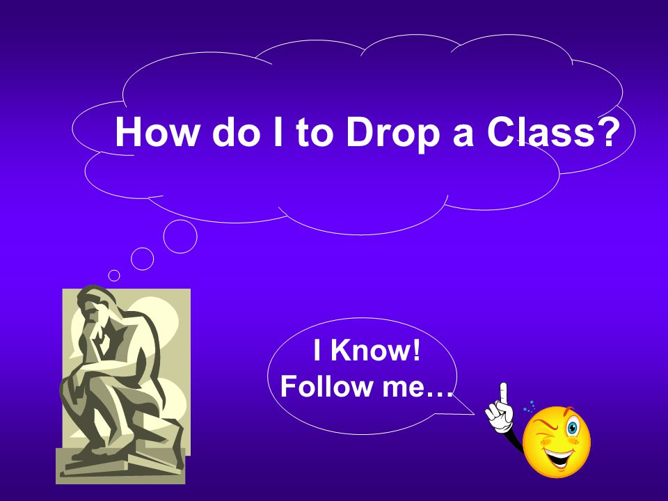 How do I to Drop a Class? I Know! Follow me…