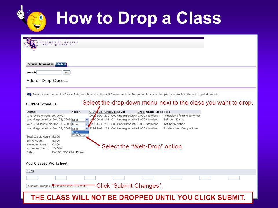 "How to Drop a Class Select the drop down menu next to the class you want to drop. Select the ""Web-Drop"" option. Click ""Submit Changes"". THE CLASS WILL"
