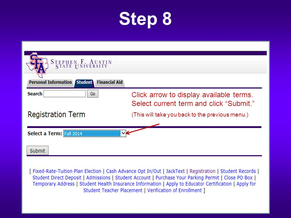 "Step 8 Click arrow to display available terms. Select current term and click ""Submit."" (This will take you back to the previous menu.)"
