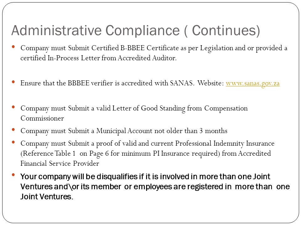 Administrative Compliance ( Continues) Company must Submit Certified B-BBEE Certificate as per Legislation and or provided a certified In-Process Letter from Accredited Auditor.