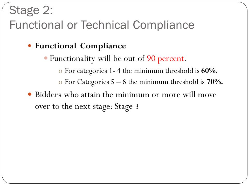 Stage 2: Functional or Technical Compliance Functional Compliance Functionality will be out of 90 percent. oFor categories 1- 4 the minimum threshold