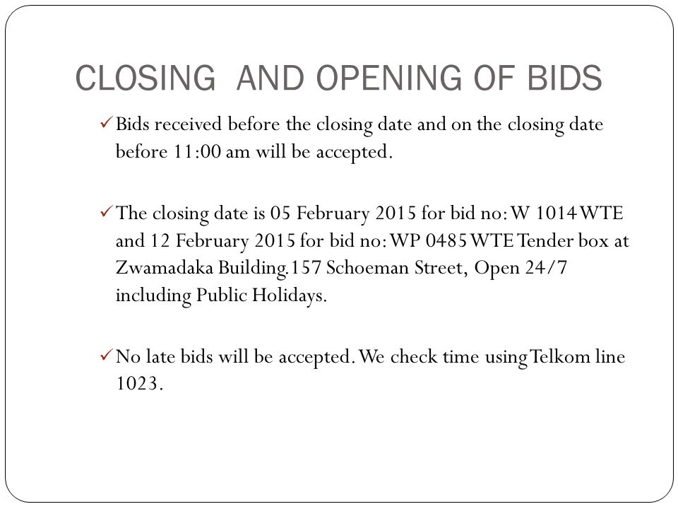 CLOSING AND OPENING OF BIDS Bids received before the closing date and on the closing date before 11:00 am will be accepted. The closing date is 05 Feb