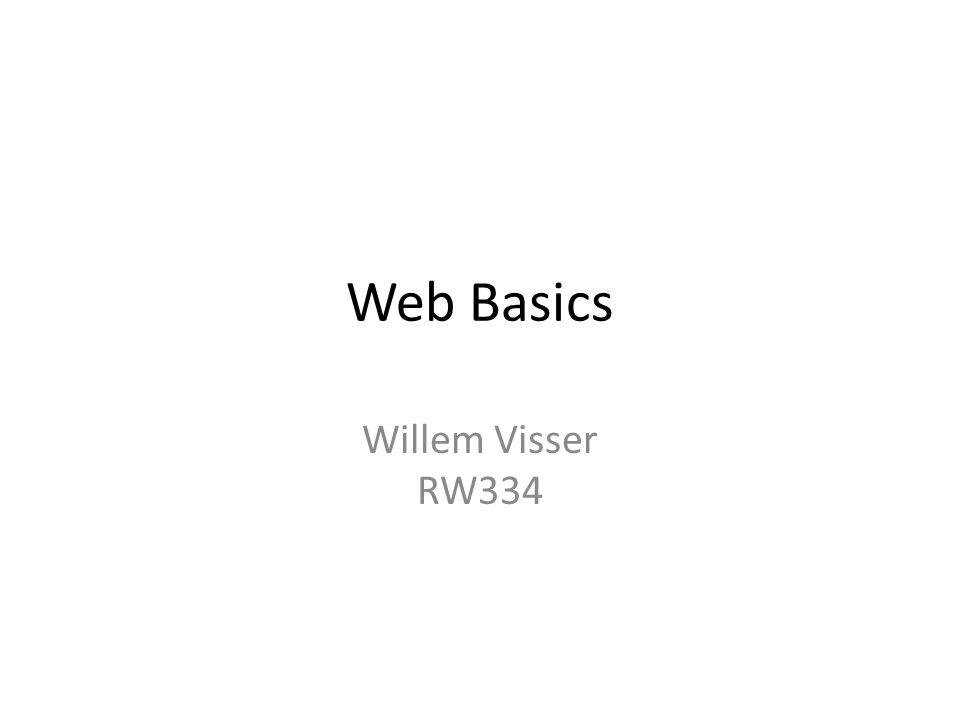 Web Basics Willem Visser RW334