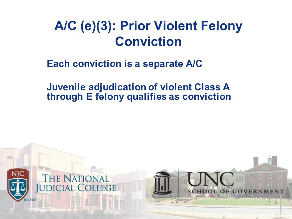 A/C (e)(3): Prior Violent Felony Conviction Each conviction is a separate A/C Juvenile adjudication of violent Class A through E felony qualifies as conviction