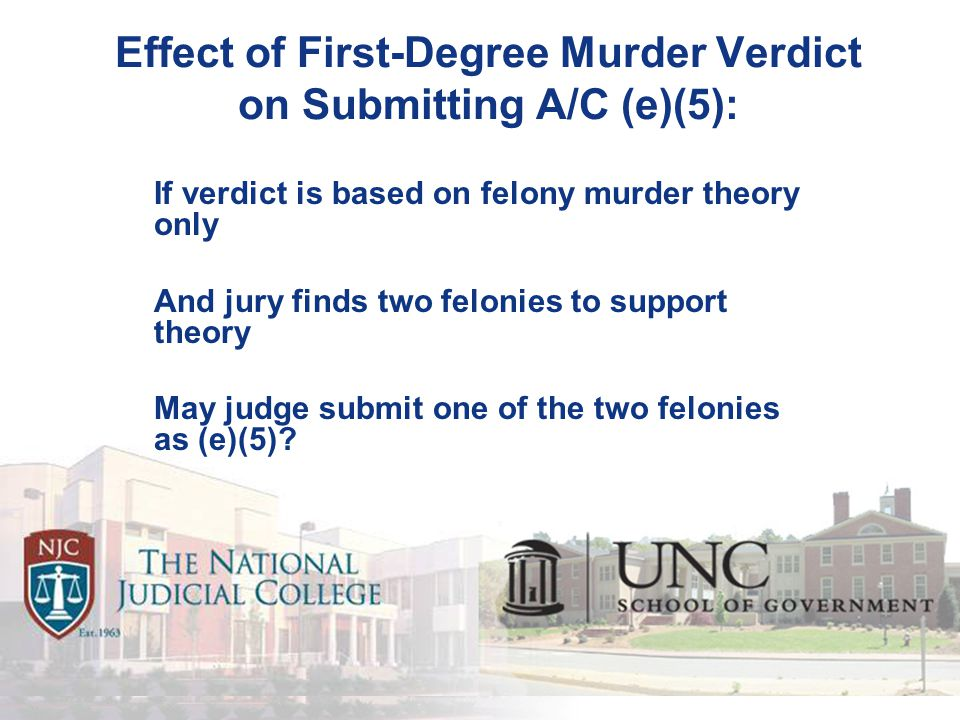 Effect of First-Degree Murder Verdict on Submitting A/C (e)(5): If verdict is based on felony murder theory only And jury finds two felonies to support theory May judge submit one of the two felonies as (e)(5)