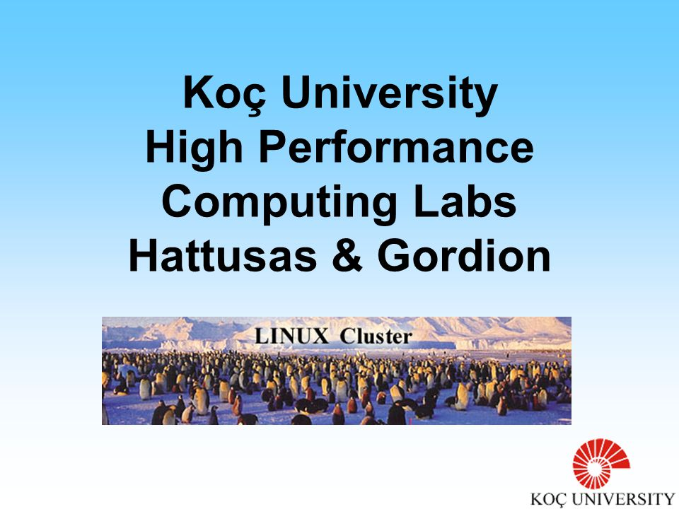 Koç University High Performance Computing Labs Hattusas & Gordion