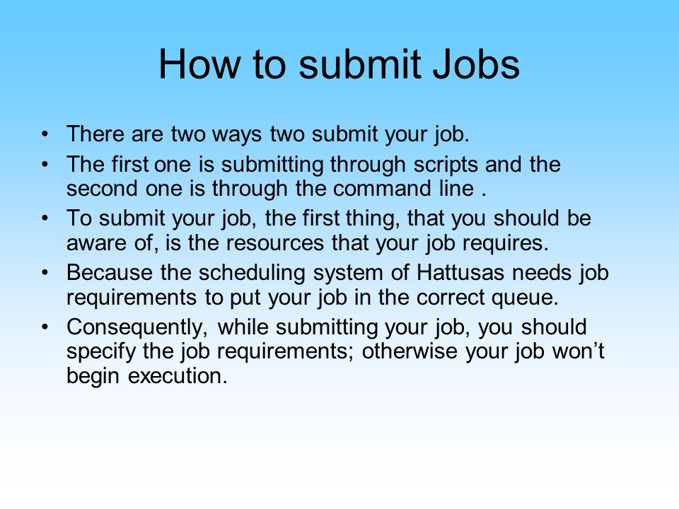 How to submit Jobs There are two ways two submit your job.